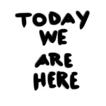 today we are here