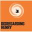 DisRegarding Henry