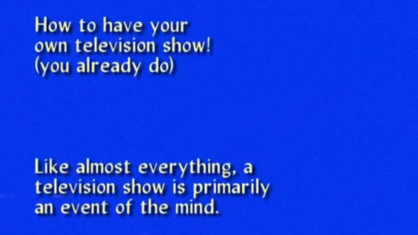 How to have your / own television show! / (you already do)