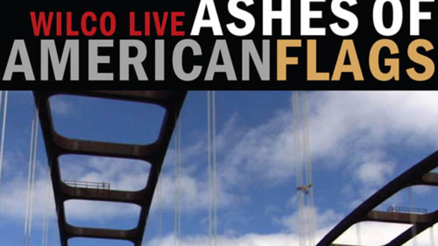 Ashes of American Flags: Wilco Live