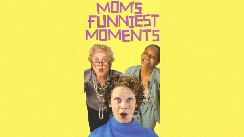 Mom's Funniest Moments