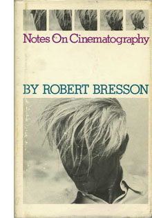Robert Bresson: Notes on Cinematography