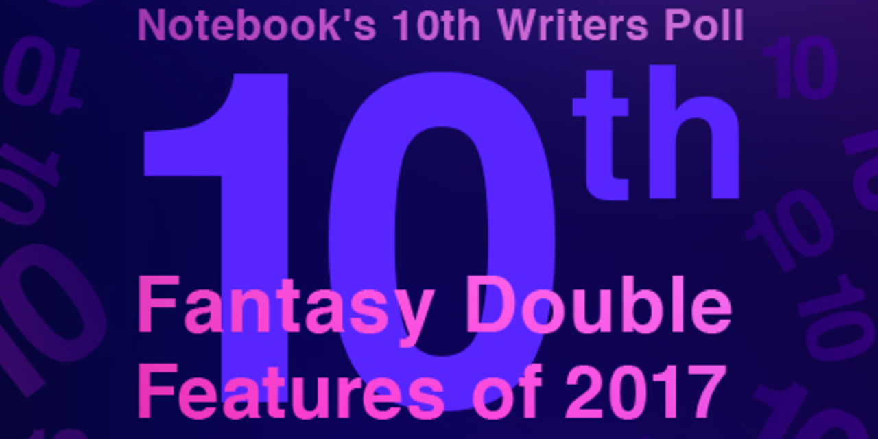 Notebooku0027s 10th Writers Poll: Fantasy Double Features Of 2017 On Notebook |  MUBI